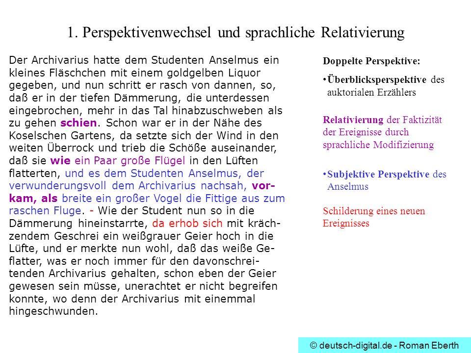 © deutsch-digital.de - Roman Eberth 1. Perspektivenwechsel und sprachliche Relativierung Der Archivarius hatte dem Studenten Anselmus ein kleines Fläs