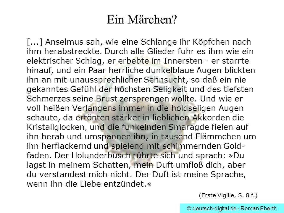 © deutsch-digital.de - Roman Eberth [...] Anselmus sah, wie eine Schlange ihr Köpfchen nach ihm herabstreckte. Durch alle Glieder fuhr es ihm wie ein