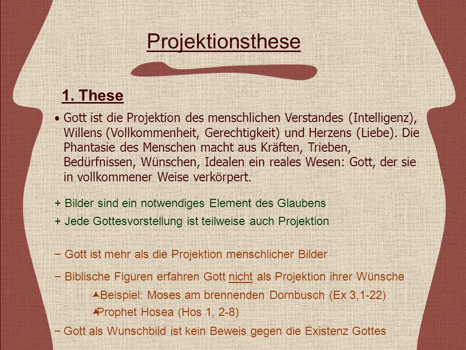 Projektionsthese Gott ist die Projektion des menschlichen Verstandes (Intelligenz), Willens (Vollkommenheit, Gerechtigkeit) und Herzens (Liebe).