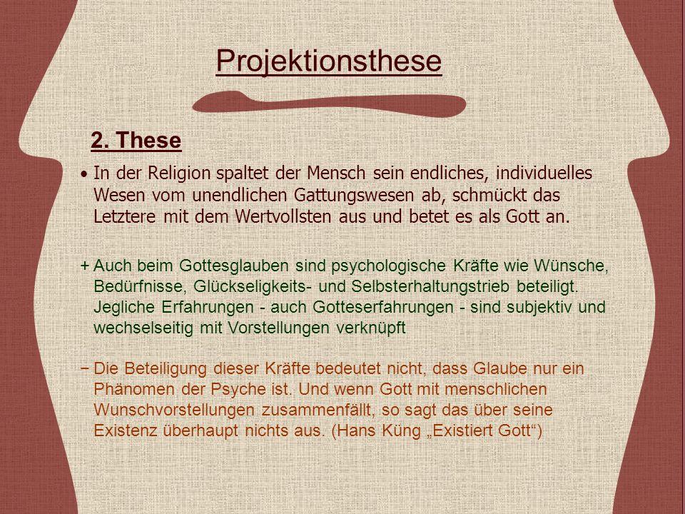 Projektionsthese In der Religion spaltet der Mensch sein endliches, individuelles Wesen vom unendlichen Gattungswesen ab, schmückt das Letztere mit de