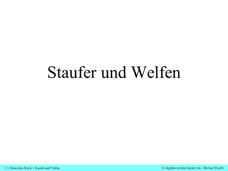 7.2.2 Deutsches Reich – Staufer und Welfen© digitale-schule-bayern.de - Roman Eberth Staufer und Welfen