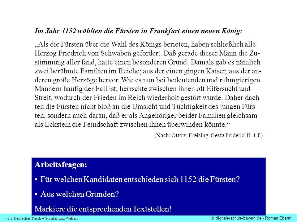 7.2.2 Deutsches Reich – Staufer und Welfen© digitale-schule-bayern.de - Roman Eberth Im Jahr 1152 wählten die Fürsten in Frankfurt einen neuen König: