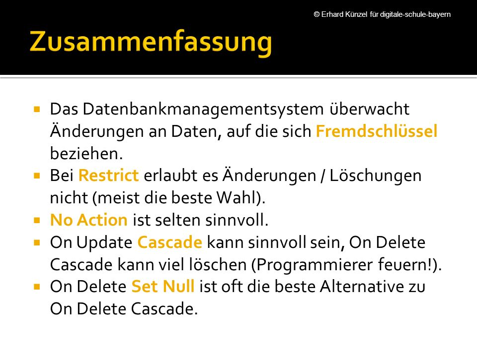 Das Datenbankmanagementsystem überwacht Änderungen an Daten, auf die sich Fremdschlüssel beziehen. Bei Restrict erlaubt es Änderungen / Löschungen nic