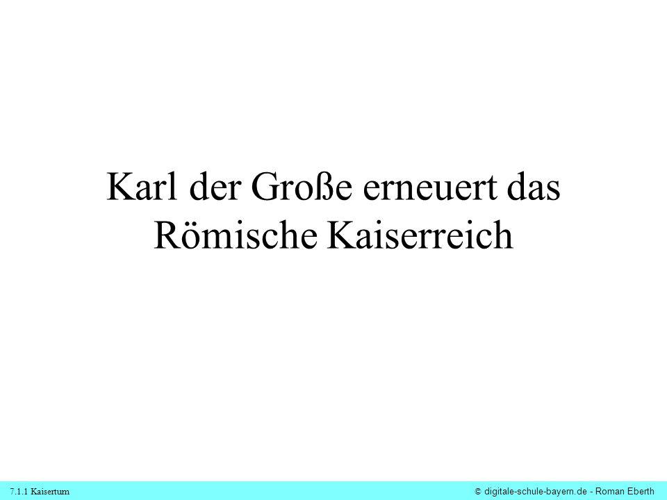 7.1.1 Kaisertum© digitale-schule-bayern.de - Roman Eberth Karl der Große erneuert das Römische Kaiserreich