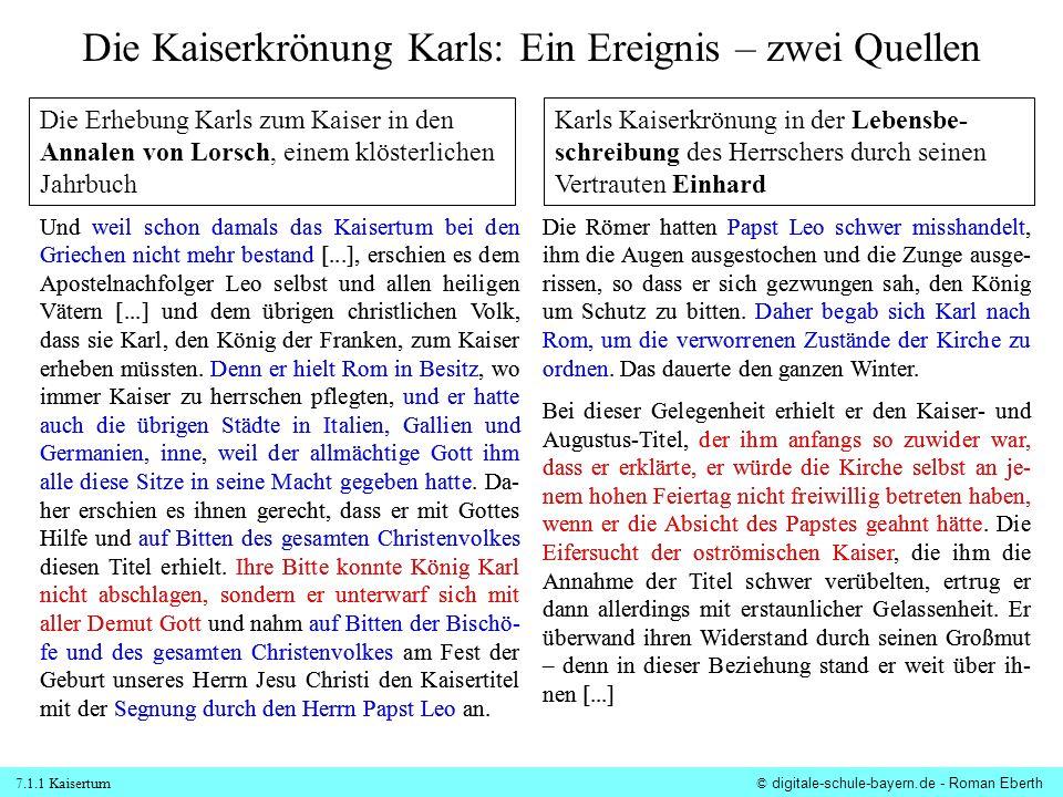7.1.1 Kaisertum© digitale-schule-bayern.de - Roman Eberth Die Kaiserkrönung Karls: Ein Ereignis – zwei Quellen Die Erhebung Karls zum Kaiser in den An