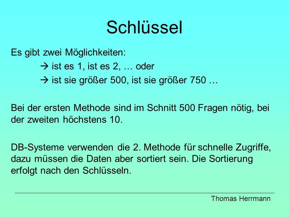 Schlüssel Es gibt zwei Möglichkeiten: ist es 1, ist es 2, … oder ist sie größer 500, ist sie größer 750 … Bei der ersten Methode sind im Schnitt 500 F