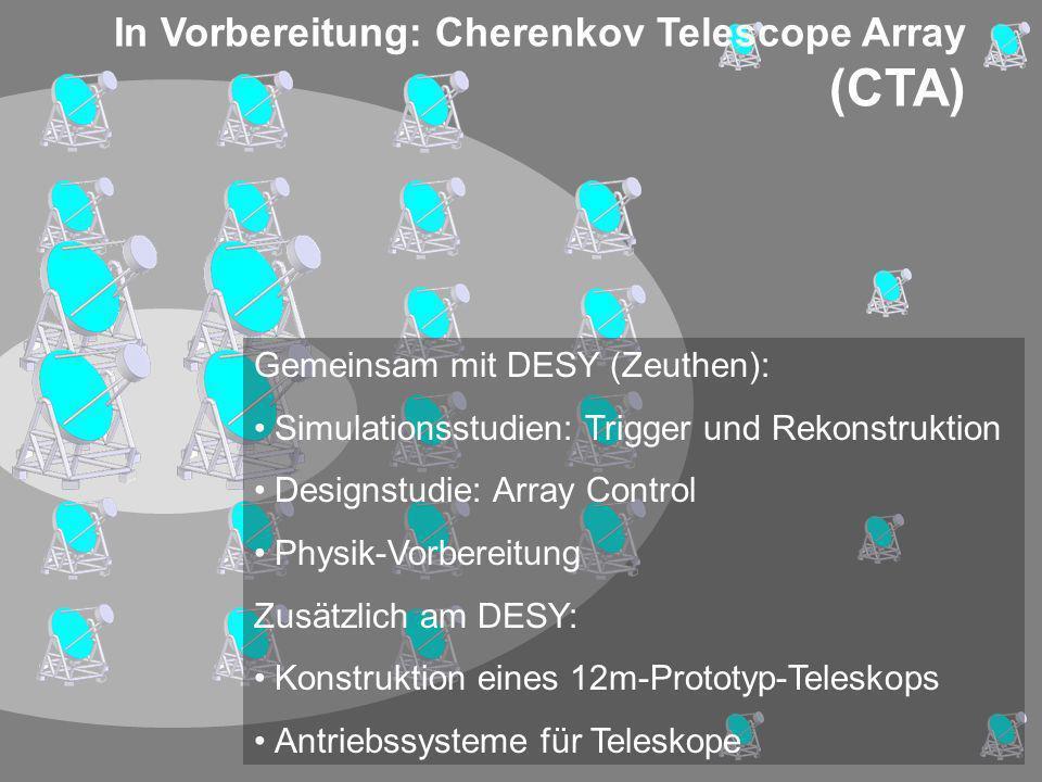 Gemeinsam mit DESY (Zeuthen): Simulationsstudien: Trigger und Rekonstruktion Designstudie: Array Control Physik-Vorbereitung Zusätzlich am DESY: Konst