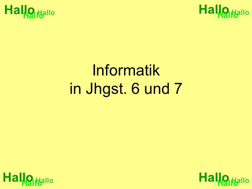 Informatik in Jhgst. 6 und 7 Hallo