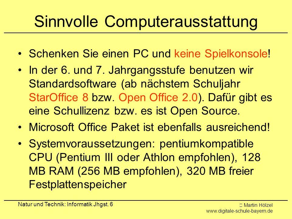 Martin Hölzel www.digitale-schule-bayern.de Natur und Technik: Informatik Jhgst. 6 Sinnvolle Computerausstattung Schenken Sie einen PC und keine Spiel