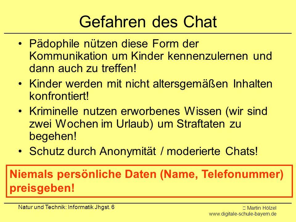 Martin Hölzel www.digitale-schule-bayern.de Natur und Technik: Informatik Jhgst. 6 Gefahren des Chat Pädophile nützen diese Form der Kommunikation um