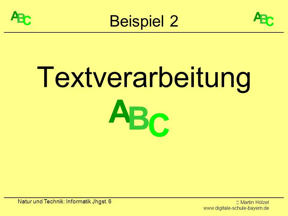 Martin Hölzel www.digitale-schule-bayern.de Natur und Technik: Informatik Jhgst. 6 Beispiel 2 Textverarbeitung A B C A B C A B C