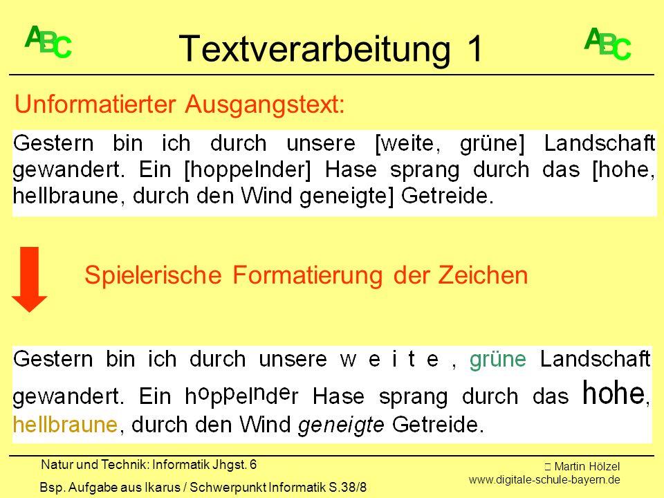 Martin Hölzel www.digitale-schule-bayern.de Natur und Technik: Informatik Jhgst. 6 Textverarbeitung 1 Spielerische Formatierung der Zeichen Unformatie