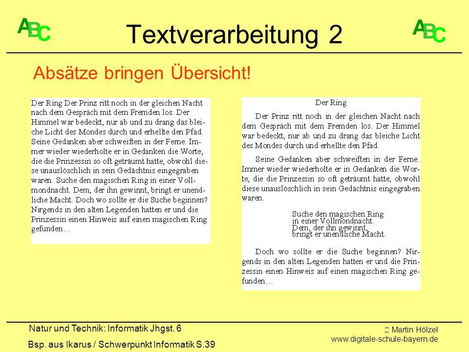 Martin Hölzel www.digitale-schule-bayern.de Natur und Technik: Informatik Jhgst. 6 Textverarbeitung 2 Bsp. aus Ikarus / Schwerpunkt Informatik S.39 Ab