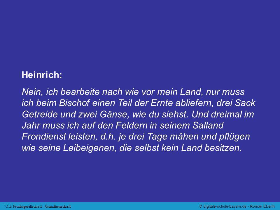 7.1.3 Feudalgesellschaft - Grundherrschaft© digitale-schule-bayern.de - Roman Eberth Heinrich: Nein, ich bearbeite nach wie vor mein Land, nur muss ic