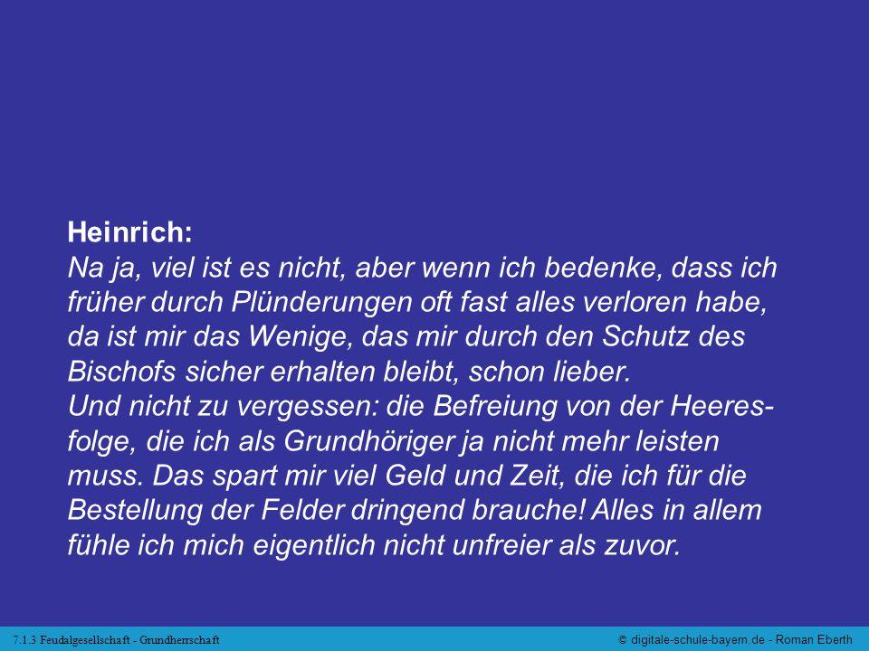 7.1.3 Feudalgesellschaft - Grundherrschaft© digitale-schule-bayern.de - Roman Eberth Heinrich: Na ja, viel ist es nicht, aber wenn ich bedenke, dass i
