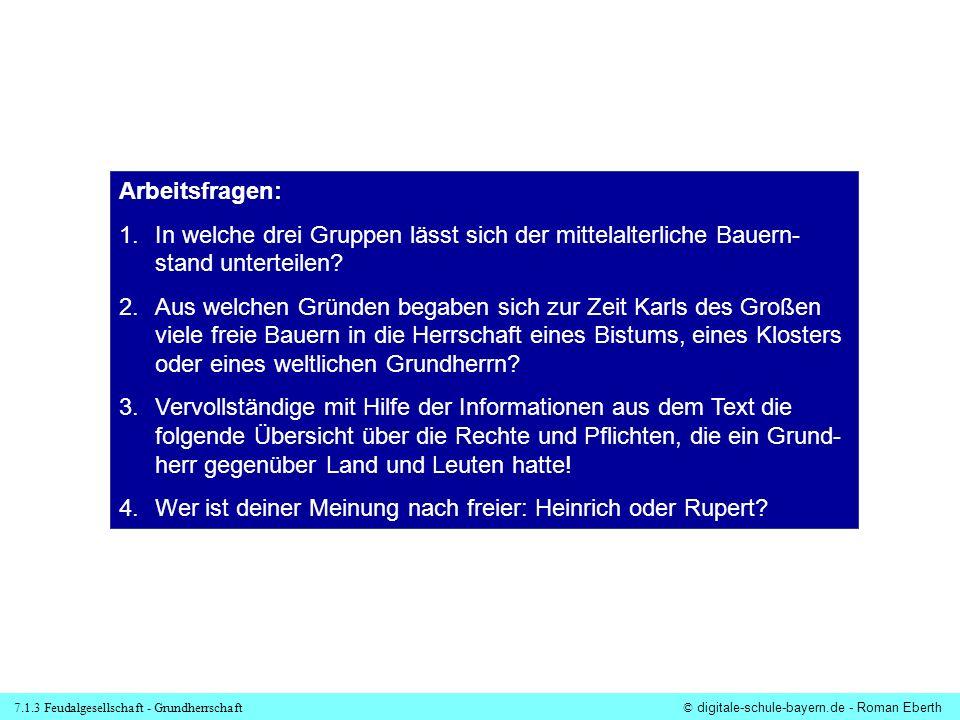 7.1.3 Feudalgesellschaft - Grundherrschaft© digitale-schule-bayern.de - Roman Eberth Arbeitsfragen: 1.In welche drei Gruppen lässt sich der mittelalte