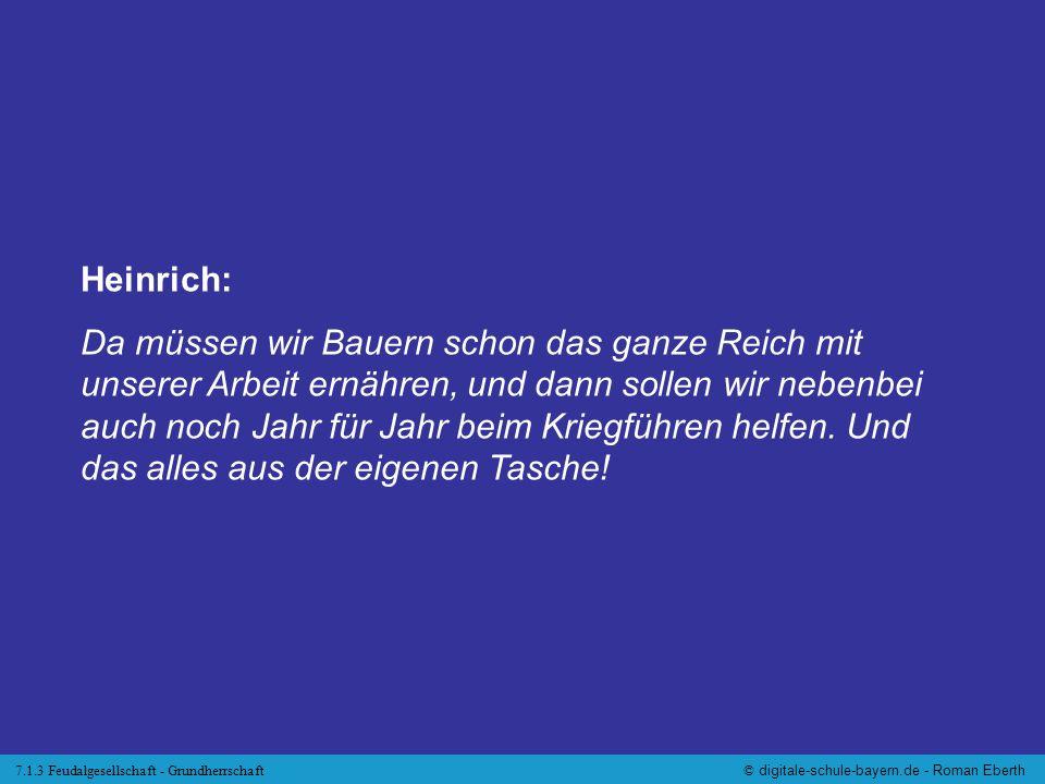 7.1.3 Feudalgesellschaft - Grundherrschaft© digitale-schule-bayern.de - Roman Eberth Heinrich: Da müssen wir Bauern schon das ganze Reich mit unserer