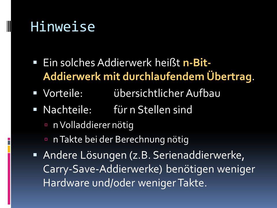 Hinweise Ein solches Addierwerk heißt n-Bit- Addierwerk mit durchlaufendem Übertrag. Vorteile:übersichtlicher Aufbau Nachteile:für n Stellen sind n Vo