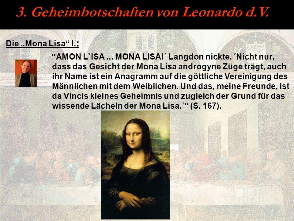 3. Geheimbotschaften von Leonardo d.V. Die Mona Lisa I. : AMON L`ISA... MONA LISA!´ Langdon nickte. ´Nicht nur, dass das Gesicht der Mona Lisa androgy