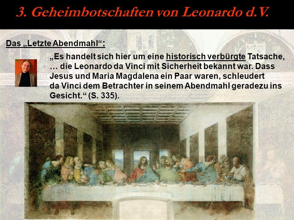 3. Geheimbotschaften von Leonardo d.V. Das Letzte Abendmahl : Es handelt sich hier um eine historisch verbürgte Tatsache, … die Leonardo da Vinci mit