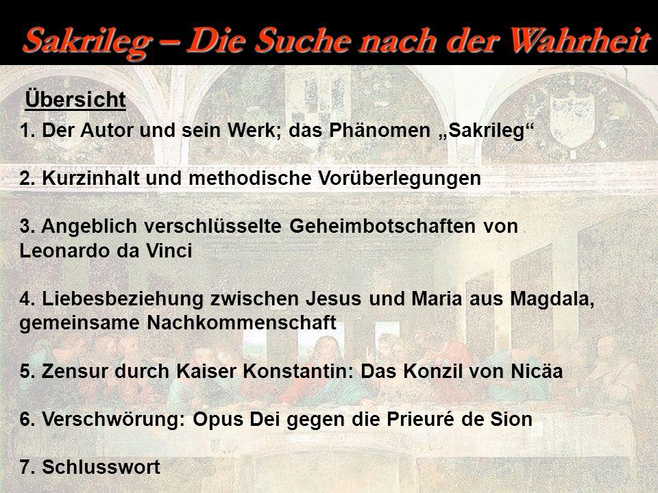 Sakrileg – Die Suche nach der Wahrheit Übersicht 1. Der Autor und sein Werk; das Phänomen Sakrileg 2. Kurzinhalt und methodische Vorüberlegungen 3. An