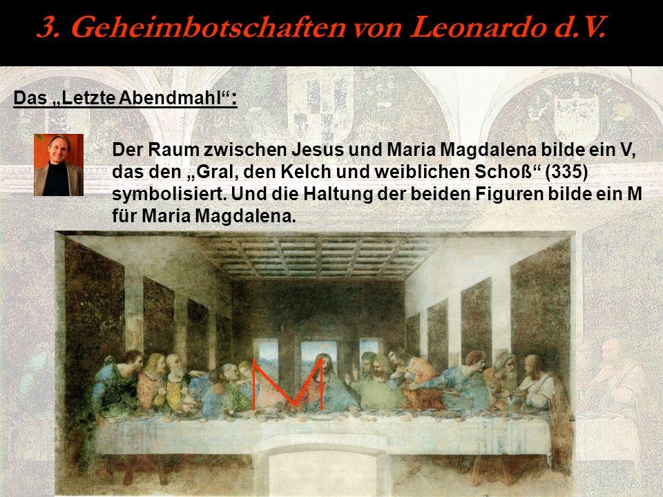 3. Geheimbotschaften von Leonardo d.V. Der Raum zwischen Jesus und Maria Magdalena bilde ein V, das den Gral, den Kelch und weiblichen Schoß (335) sym