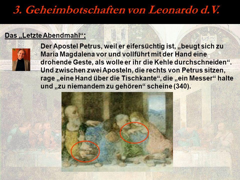 3. Geheimbotschaften von Leonardo d.V. Der Apostel Petrus, weil er eifersüchtig ist, beugt sich zu Maria Magdalena vor und vollführt mit der Hand eine