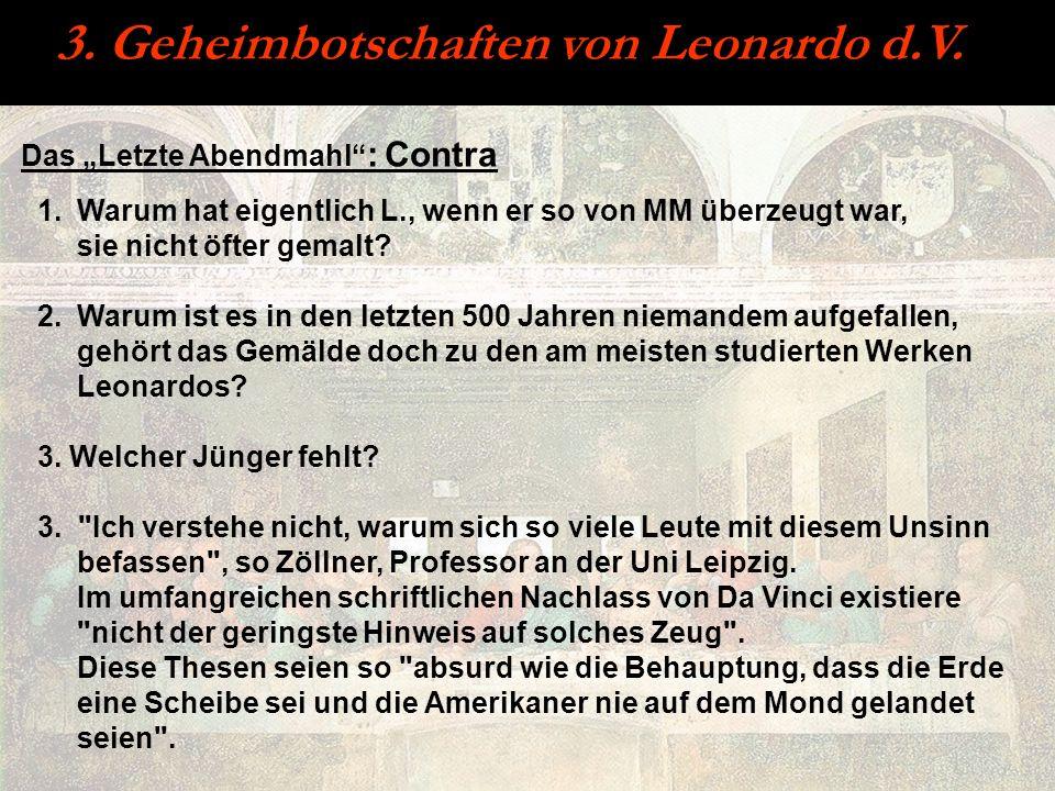 3. Geheimbotschaften von Leonardo d.V. Das Letzte Abendmahl : Contra 1.Warum hat eigentlich L., wenn er so von MM überzeugt war, sie nicht öfter gemal