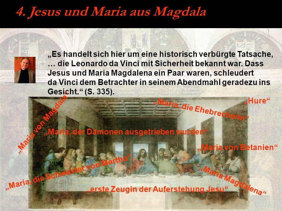 4. Jesus und Maria aus Magdala Es handelt sich hier um eine historisch verbürgte Tatsache, … die Leonardo da Vinci mit Sicherheit bekannt war. Dass Je