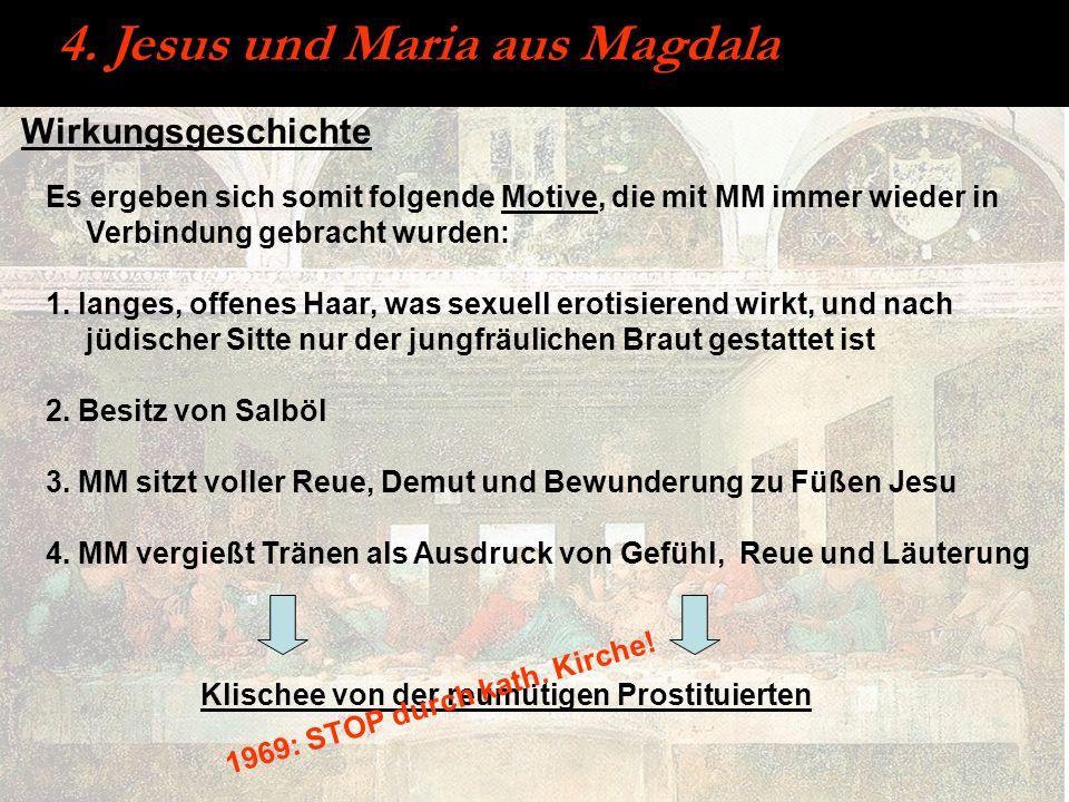 Wirkungsgeschichte 4. Jesus und Maria aus Magdala Es ergeben sich somit folgende Motive, die mit MM immer wieder in Verbindung gebracht wurden: 1. lan