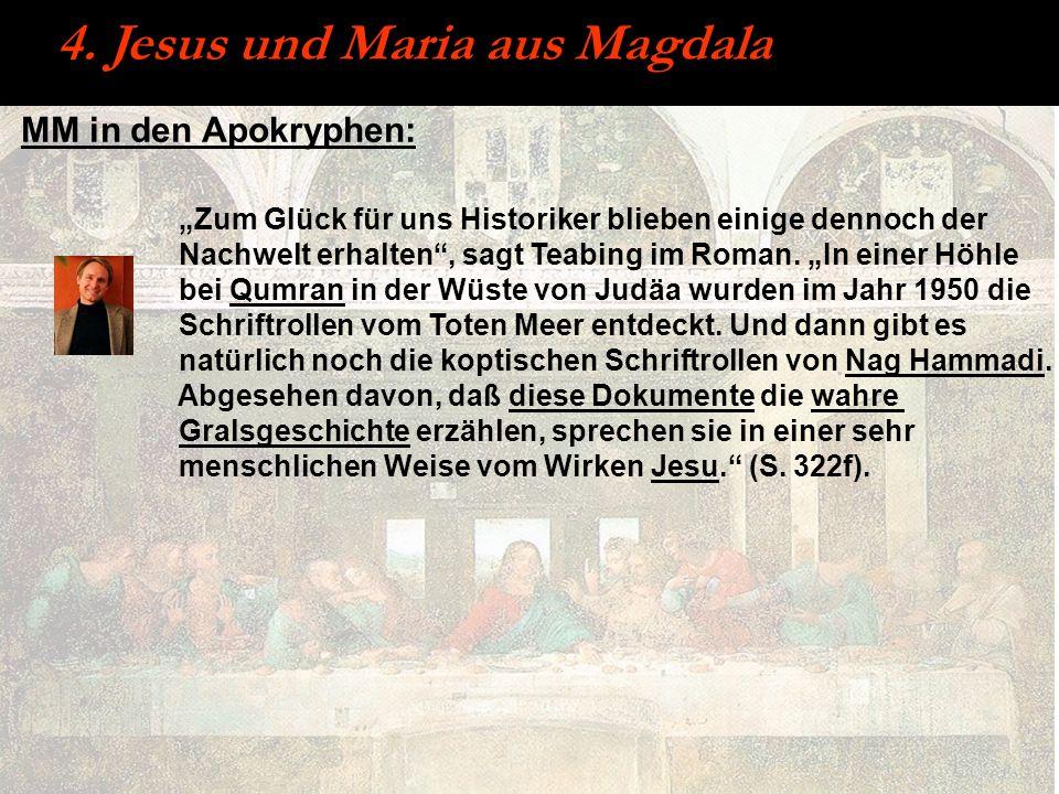 MM in den Apokryphen: 4. Jesus und Maria aus Magdala Zum Glück für uns Historiker blieben einige dennoch der Nachwelt erhalten, sagt Teabing im Roman.