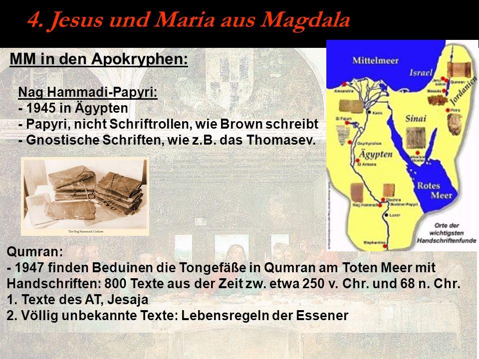 MM in den Apokryphen: 4. Jesus und Maria aus Magdala Qumran: - 1947 finden Beduinen die Tongefäße in Qumran am Toten Meer mit Handschriften: 800 Texte