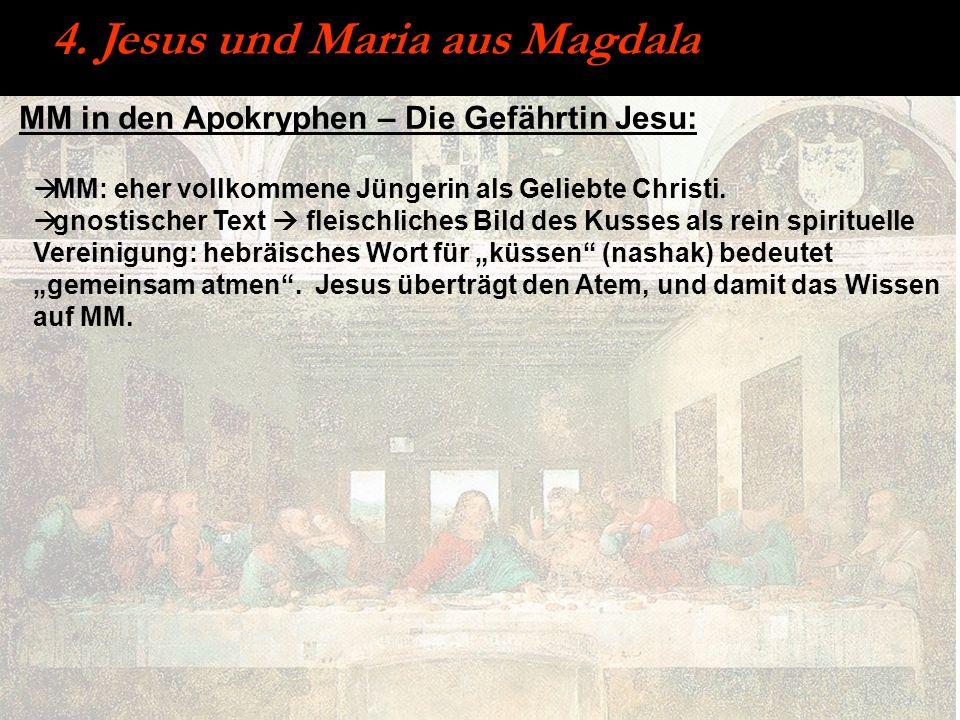 MM in den Apokryphen – Die Gefährtin Jesu: 4. Jesus und Maria aus Magdala MM: eher vollkommene Jüngerin als Geliebte Christi. gnostischer Text fleisch