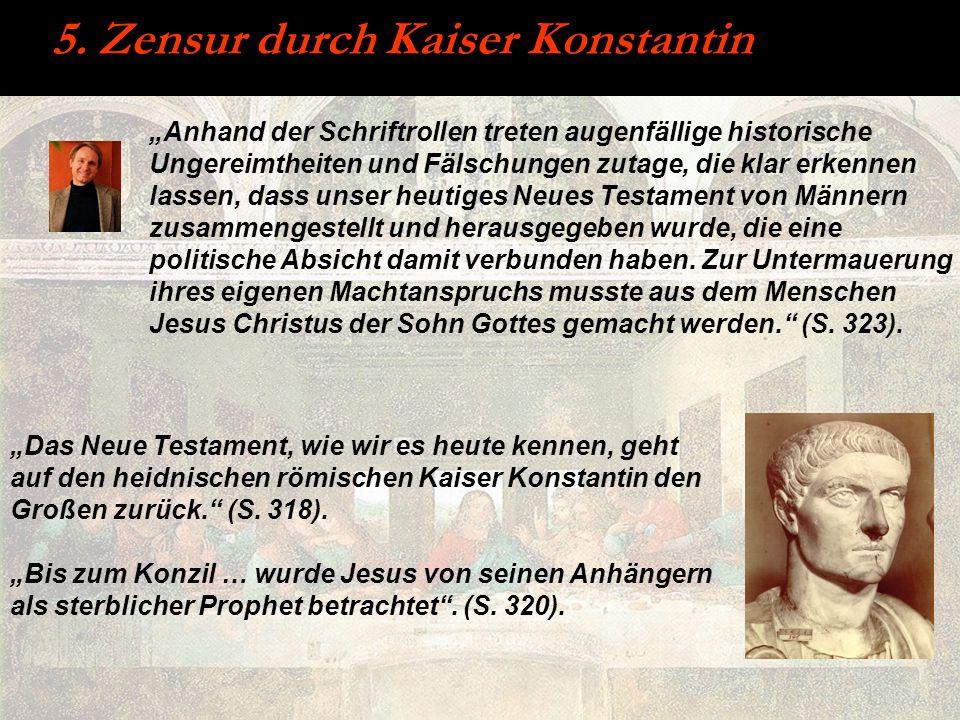5. Zensur durch Kaiser Konstantin Anhand der Schriftrollen treten augenfällige historische Ungereimtheiten und Fälschungen zutage, die klar erkennen l