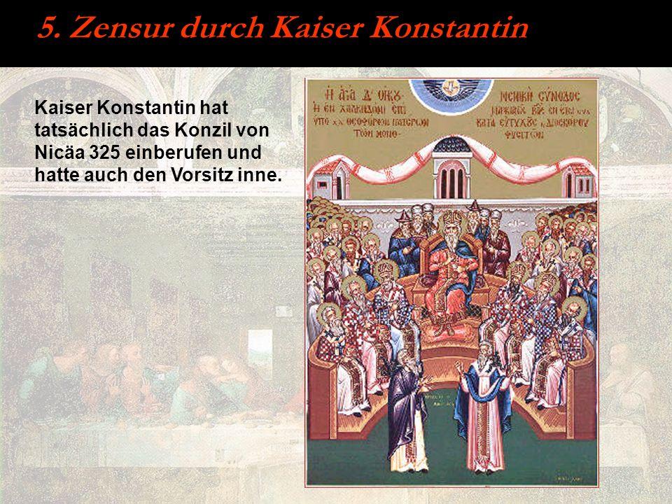 5. Zensur durch Kaiser Konstantin Kaiser Konstantin hat tatsächlich das Konzil von Nicäa 325 einberufen und hatte auch den Vorsitz inne.