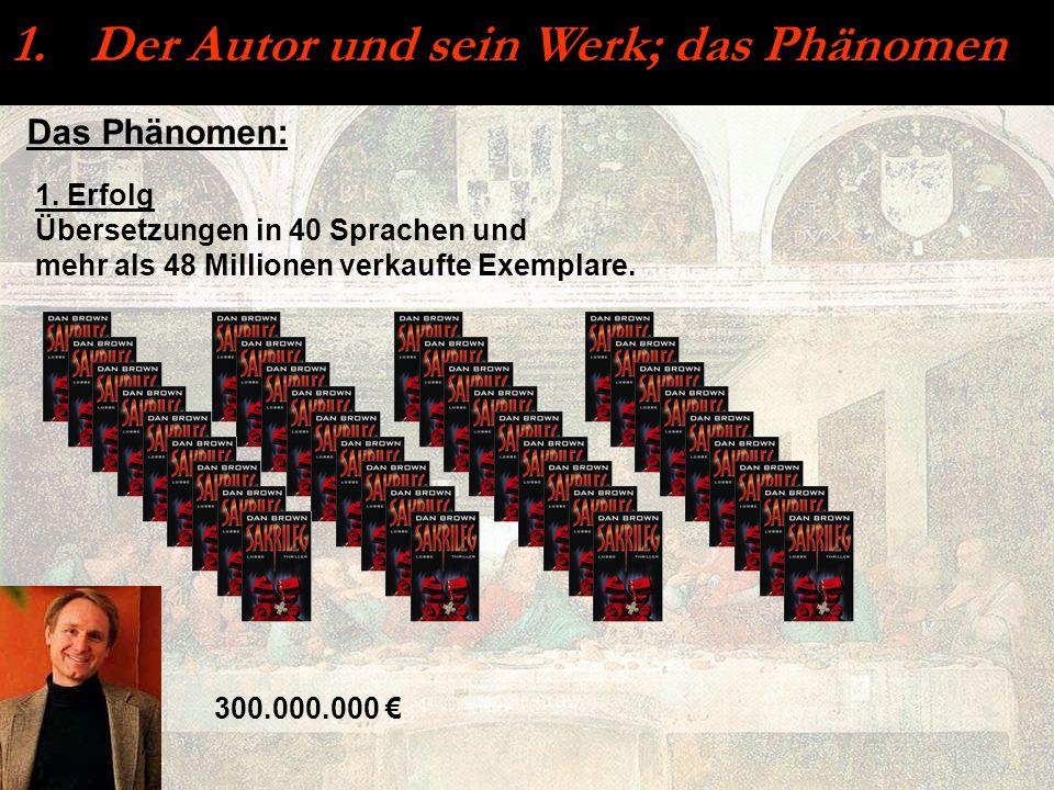 Das Phänomen: 1. Erfolg Übersetzungen in 40 Sprachen und mehr als 48 Millionen verkaufte Exemplare. 1. Der Autor und sein Werk; das Phänomen 300.000.0