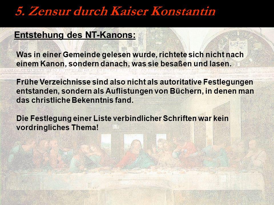 5. Zensur durch Kaiser Konstantin Entstehung des NT-Kanons: Was in einer Gemeinde gelesen wurde, richtete sich nicht nach einem Kanon, sondern danach,