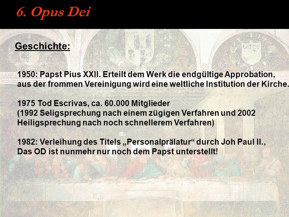 6. Opus Dei Geschichte: 1950: Papst Pius XXII. Erteilt dem Werk die endgültige Approbation, aus der frommen Vereinigung wird eine weltliche Institutio