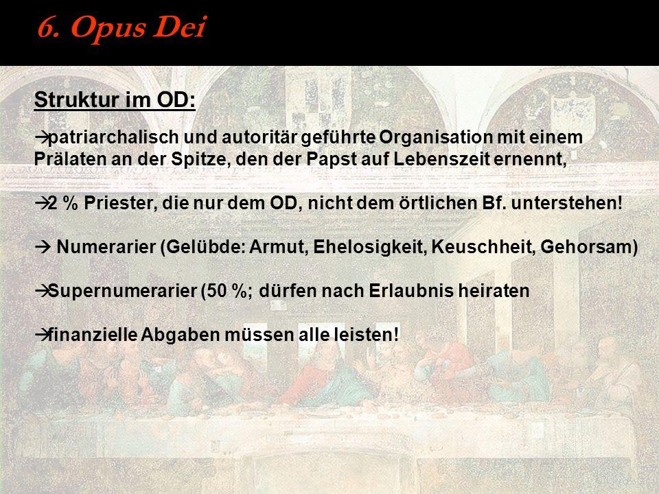 6. Opus Dei Struktur im OD: patriarchalisch und autoritär geführte Organisation mit einem Prälaten an der Spitze, den der Papst auf Lebenszeit ernennt