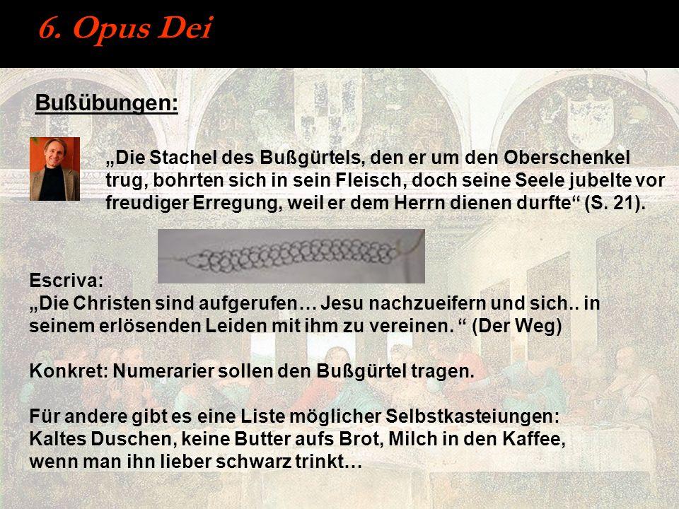 6. Opus Dei Bußübungen: Die Stachel des Bußgürtels, den er um den Oberschenkel trug, bohrten sich in sein Fleisch, doch seine Seele jubelte vor freudi