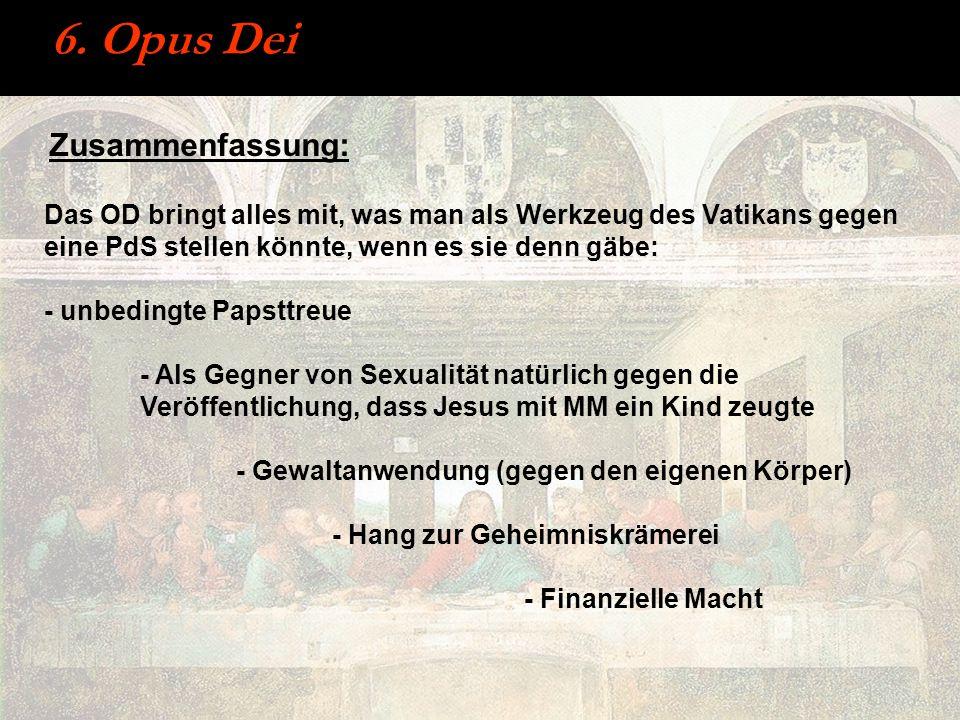 6. Opus Dei Zusammenfassung: Das OD bringt alles mit, was man als Werkzeug des Vatikans gegen eine PdS stellen könnte, wenn es sie denn gäbe: - unbedi