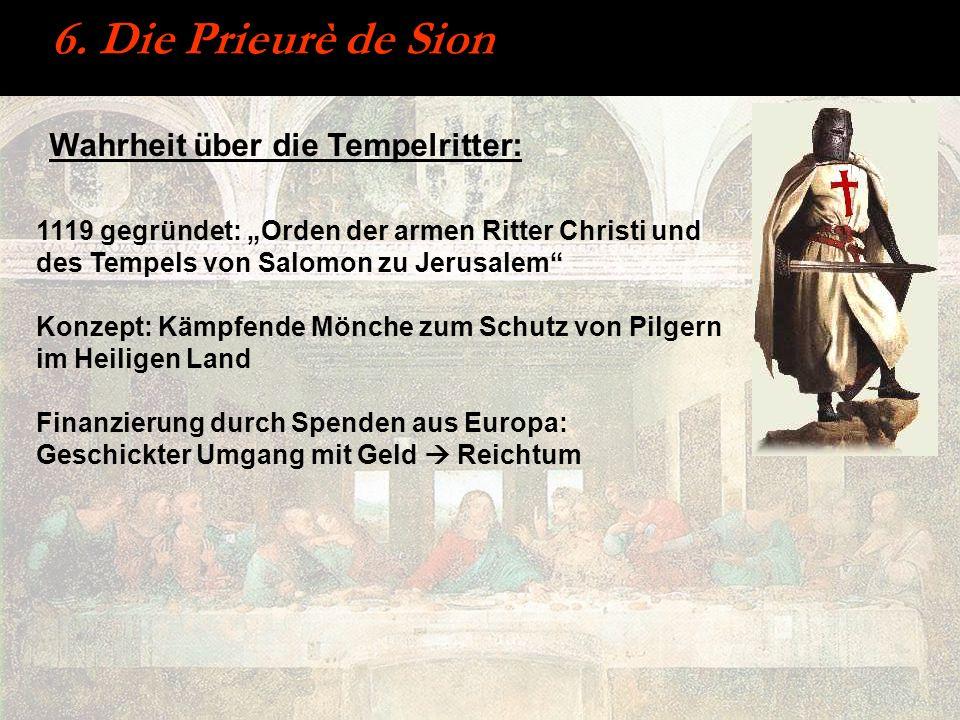 6. Die Prieurè de Sion 1119 gegründet: Orden der armen Ritter Christi und des Tempels von Salomon zu Jerusalem Konzept: Kämpfende Mönche zum Schutz vo