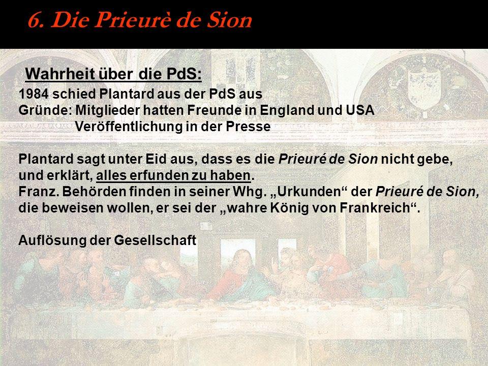 6. Die Prieurè de Sion 1984 schied Plantard aus der PdS aus Gründe: Mitglieder hatten Freunde in England und USA Veröffentlichung in der Presse Planta