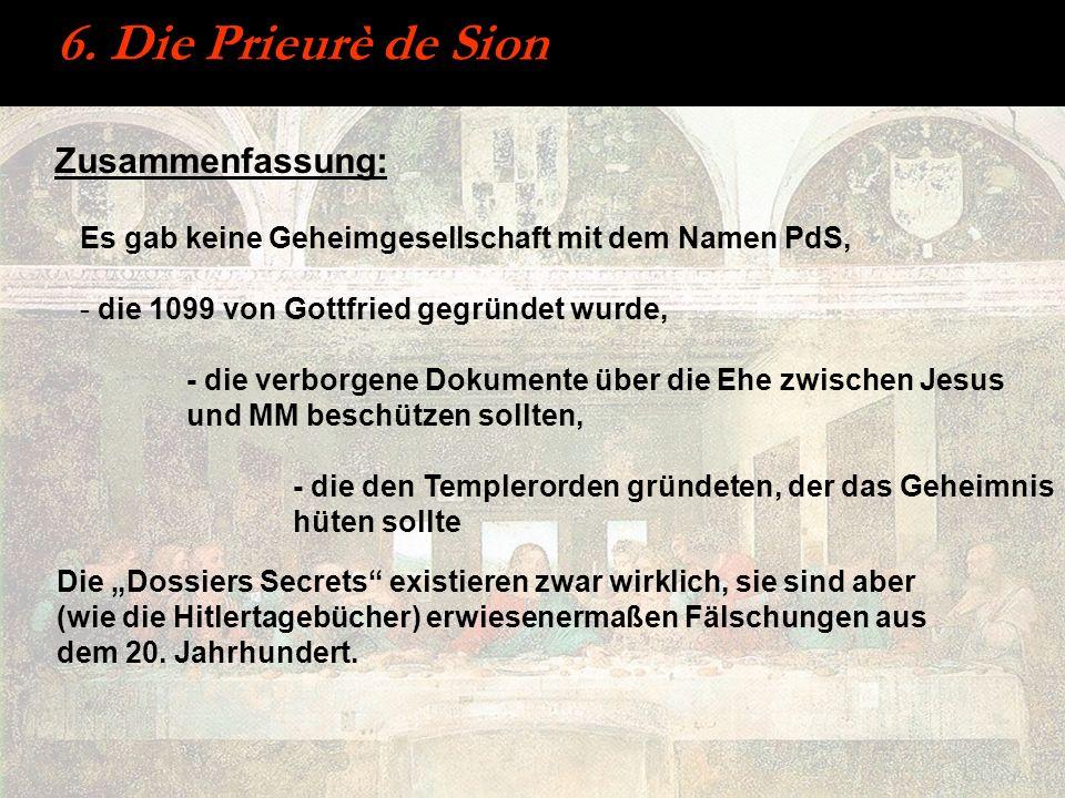 6. Die Prieurè de Sion Zusammenfassung: Es gab keine Geheimgesellschaft mit dem Namen PdS, - die 1099 von Gottfried gegründet wurde, - die verborgene