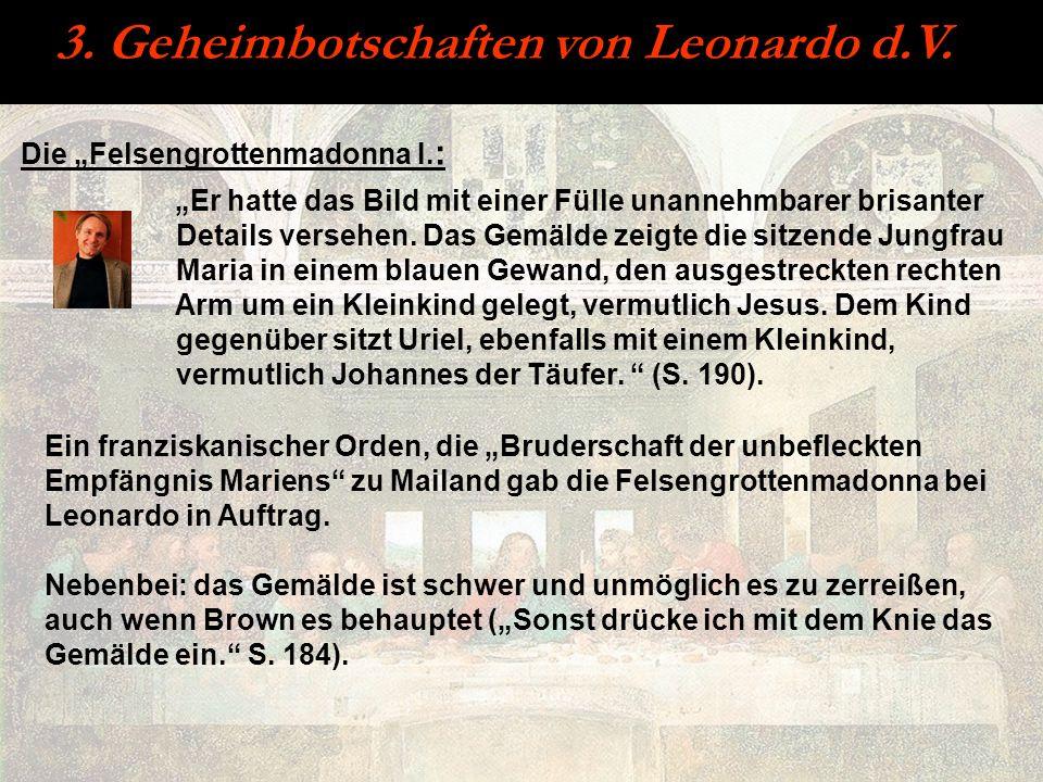 3. Geheimbotschaften von Leonardo d.V. Die Felsengrottenmadonna I. : Er hatte das Bild mit einer Fülle unannehmbarer brisanter Details versehen. Das G