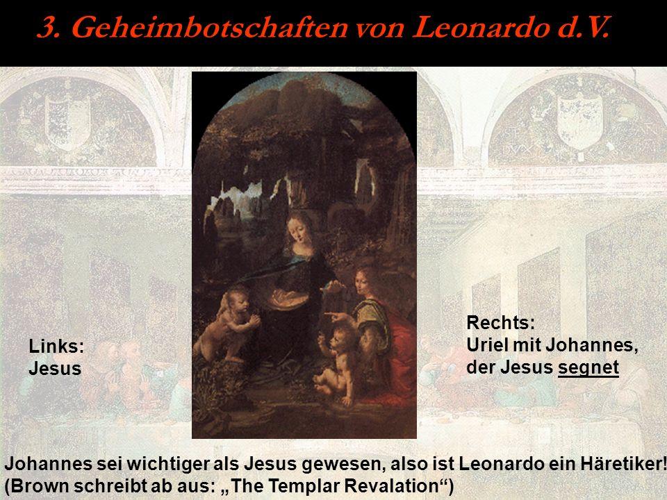 3. Geheimbotschaften von Leonardo d.V. Links: Jesus Rechts: Uriel mit Johannes, der Jesus segnet Johannes sei wichtiger als Jesus gewesen, also ist Le