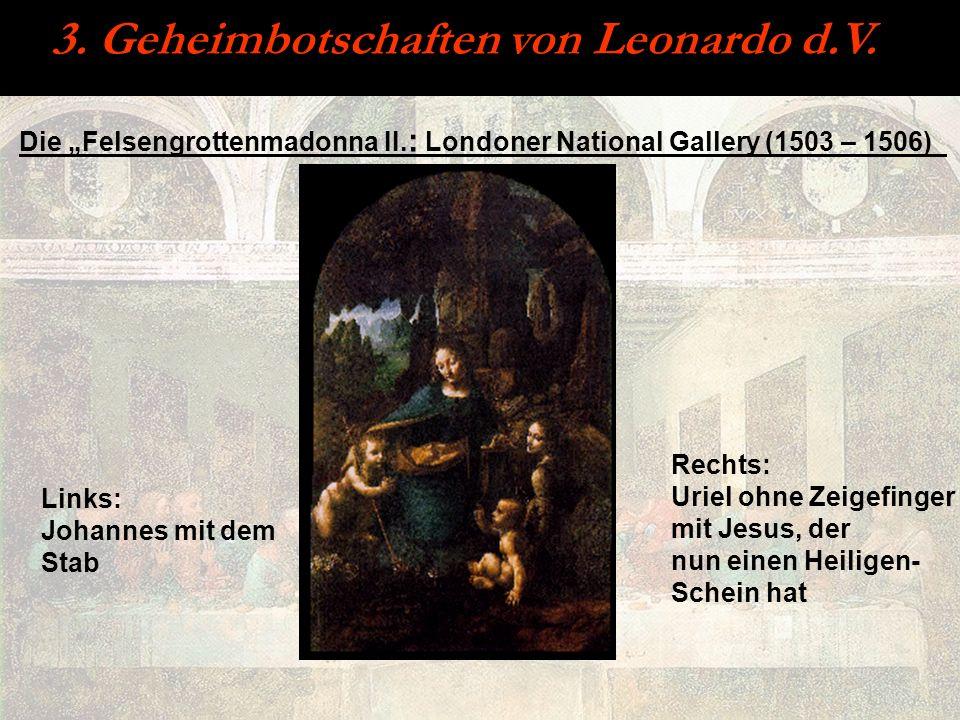 3. Geheimbotschaften von Leonardo d.V. Links: Johannes mit dem Stab Rechts: Uriel ohne Zeigefinger mit Jesus, der nun einen Heiligen- Schein hat Die F