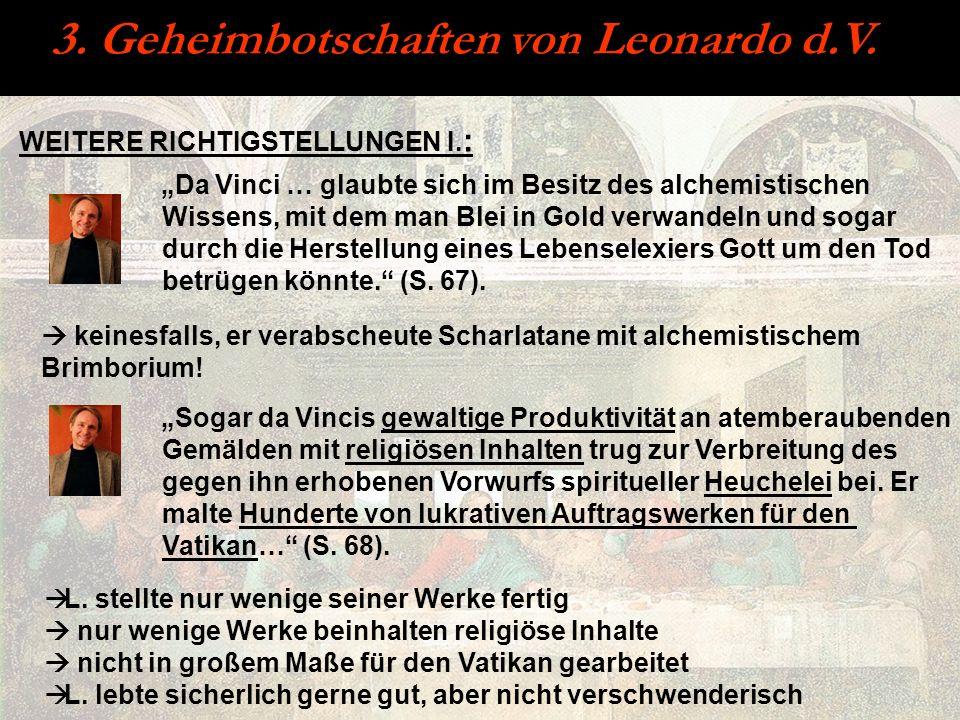 3. Geheimbotschaften von Leonardo d.V. WEITERE RICHTIGSTELLUNGEN I. : Da Vinci … glaubte sich im Besitz des alchemistischen Wissens, mit dem man Blei