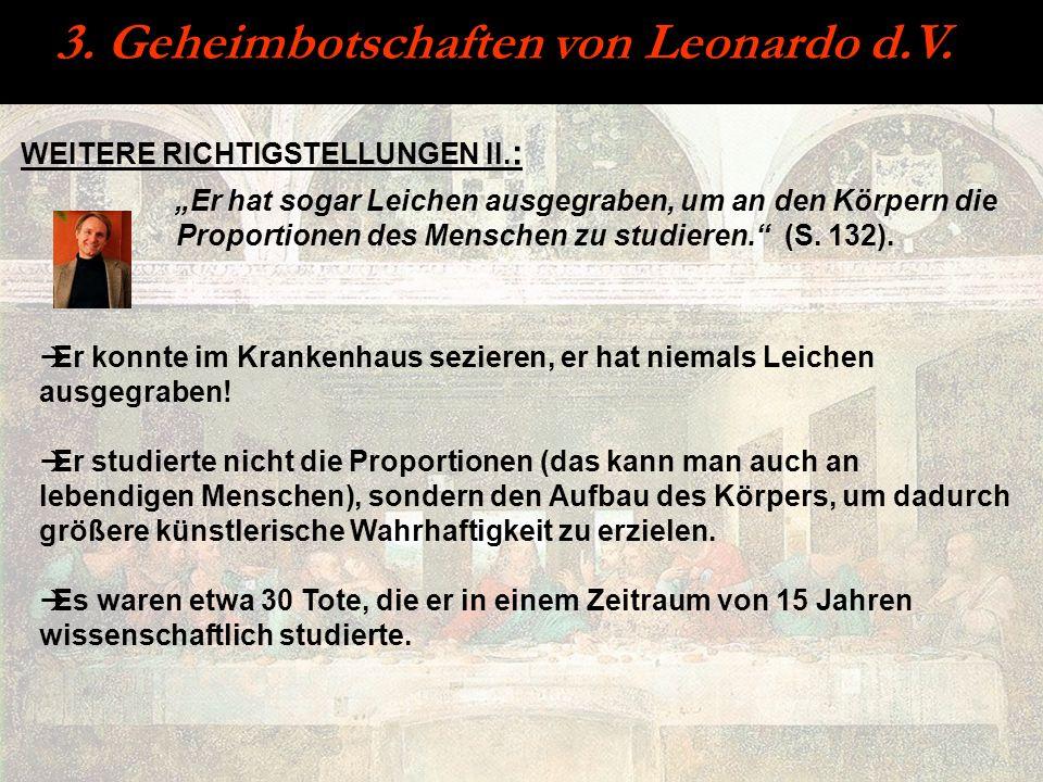 3. Geheimbotschaften von Leonardo d.V. WEITERE RICHTIGSTELLUNGEN II. : Er hat sogar Leichen ausgegraben, um an den Körpern die Proportionen des Mensch