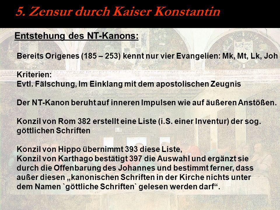 5. Zensur durch Kaiser Konstantin Entstehung des NT-Kanons: Bereits Origenes (185 – 253) kennt nur vier Evangelien: Mk, Mt, Lk, Joh Kriterien: Evtl. F